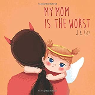 My Mom is the Worst: A Toddler's Perspective on Parenting (Big Heart, Little Laughs)