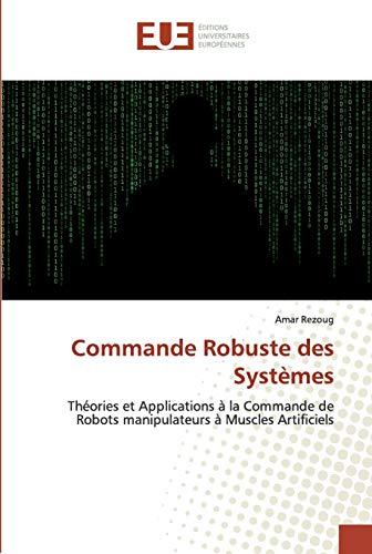 Commande Robuste des Systèmes: Théories et Applications à la Commande de Robots manipulateurs à Muscles Artificiels
