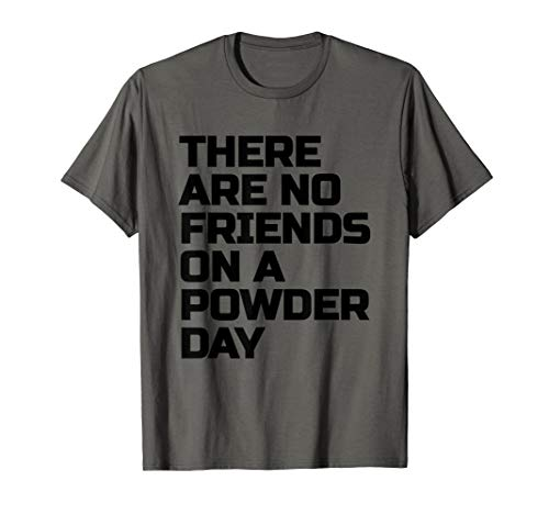 Snowboard, Snowboarding T-Shirt No Friends on Powder Day