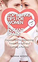 Top Dating Tips for Women & Instant Spark: Expert Tips for Improving Your Love Life and Getting a Partner
