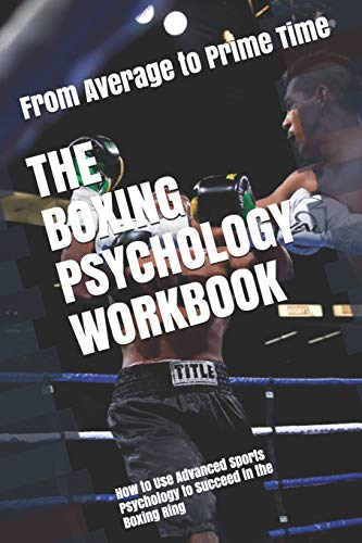 Compare Textbook Prices for The Boxing Psychology Workbook: How to Use Advanced Sports Psychology to Succeed in the Boxing Ring  ISBN 9781075196225 by Uribe MASEP, Danny
