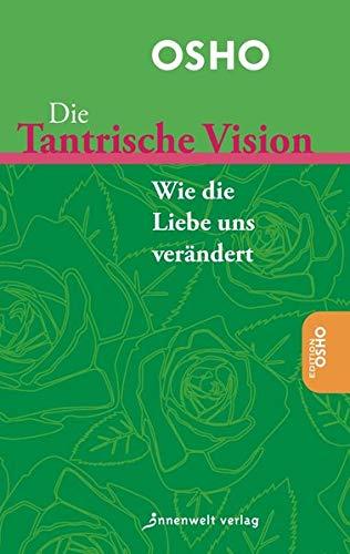 Die Tantrische Vision: Wie die Liebe uns verändert