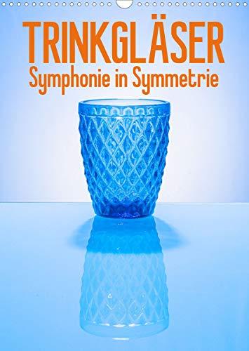 Trinkgläser - Symphonie in Symmetrie (Wandkalender 2022 DIN A3 hoch)