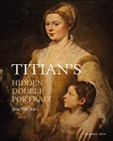 Titian's Hidden Double Portrait: Unveiled After 500 Years
