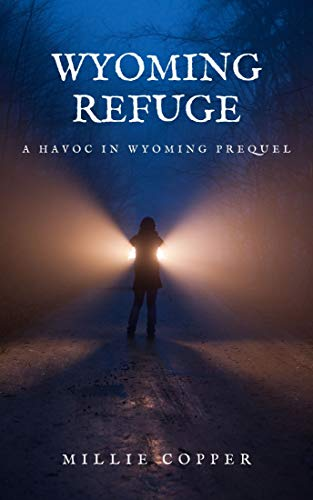 Wyoming Refuge: A Havoc in Wyoming Prequel by [Millie Copper]