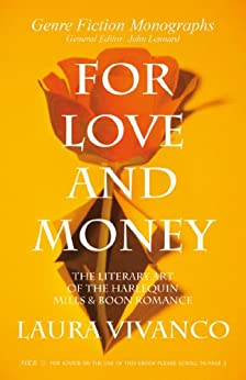 For Love and Money: The Literary Art of the Harlequin Mills & Boon Romance (Genre Fiction Monographs) (English Edition) von [Laura Vivanco]