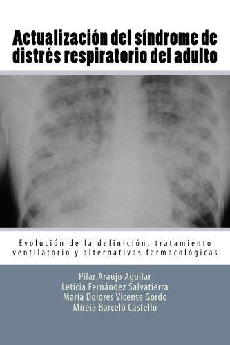 Actualizacíon del sindrome de distres respiratorio del adulto: Evolucion de la definicion, tratamiento ventilatorio y alternativas farmacologicas