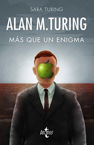 Alan M. Turing: Más que un enigma (Filosofía - Filosofía y Ensayo)