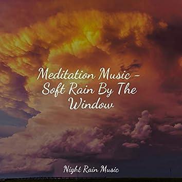 Meditation Music - Soft Rain By The Window