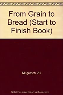 From Grain to Bread (Start to Finish Book) (English and German Edition)