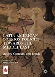 Latin American Foreign Policies towards the Middle East: Actors, Contexts, and Trends (Middle East Today)