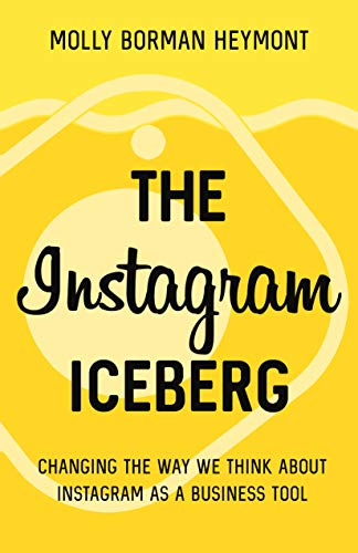 The Instagram Iceberg: Changing The Way We Think About Instagram As A Business Tool