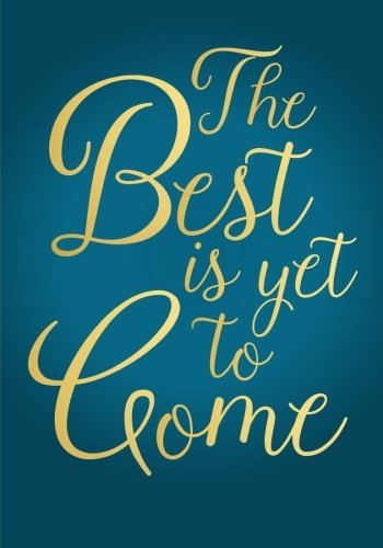 The Best Is Yet To Come Notebook (7 x 10 Inches): A Classic Ruled/Lined 7x10 Inch Notebook/Journal/Composition Book To Write In With Inspirational/Motivational Quote Cover (Turquoise/Teal and Gold)