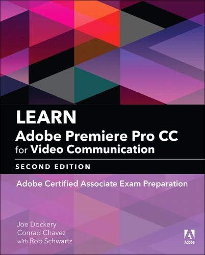 Learn Adobe Premiere Pro CC for Video Communication: Adobe Certified Associate Exam Preparation (Adobe Certified...