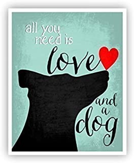 All You Need is Love and a Dog Poster 11 x 14