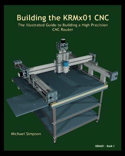 Building the KRMx01 CNC: The Illustrated Guide to Building a High Precision CNC Router