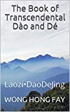 The Book of Transcendental Dào and Dé: Laozi•DaoDeJing (English Edition)...