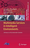 Multimedia Services in Intelligent Environments: Advances in Recommender Systems (Smart Innovation, Systems and Technologies (24))