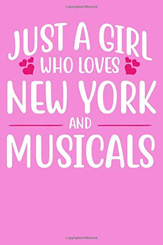 Just A Girl Who Loves New York And Musicals: 100 Page 6' x 9' College Lined Notebook For Teens,...