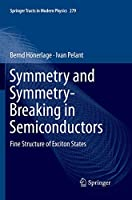 Symmetry and Symmetry-Breaking in Semiconductors: Fine Structure of Exciton States (Springer Tracts in Modern Physics)