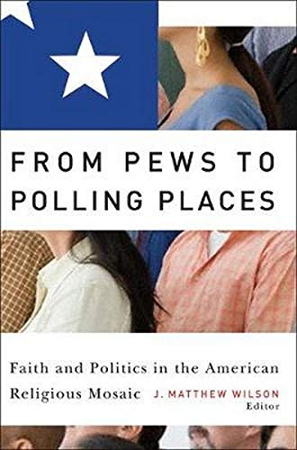 From Pews to Polling Places: Faith and Politics in the American Religious Mosaic (Religion and Politics)