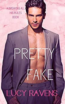 Pretty Fake (Breaking All His Rules Book 2) by [Lucy Ravens, Chandra Fry]