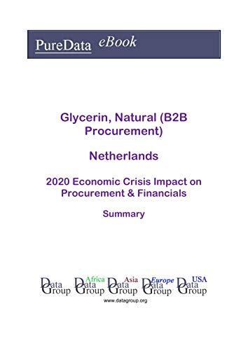 Glycerin, Natural (B2B Procurement) Netherlands Summary: 2020 Economic Crisis Impact on Revenues & Financials (English Edition)