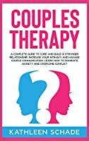 Couples Therapy: A Complete Guide To Cure And Build A Stronger Relationship, Increase Your Intimacy And Manage Couple Communication. Learn How to Dominate Anxiety and Overcome Conflict.