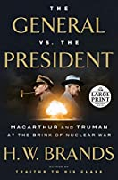 The General vs. the President: MacArthur and Truman at the Brink of Nuclear War (Random House Large Print)