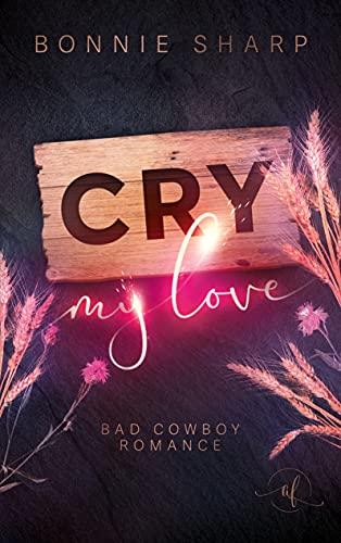 Cry my love: Bad Cowboy Romance