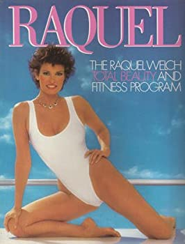 Raquel: The Raquel Welch Total Beauty and Fitness Program 003069549X Book Cover