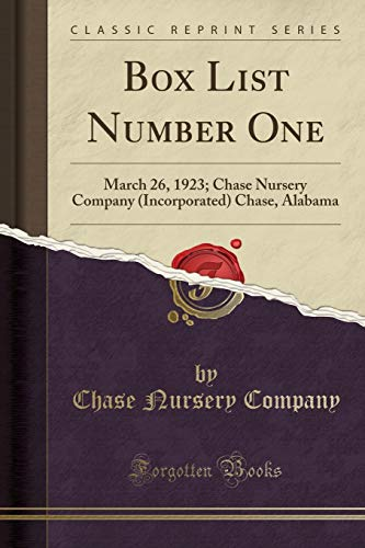 Box List Number One: March 26, 1923; Chase Nursery Company (Incorporated) Chase, Alabama (Classic Reprint)