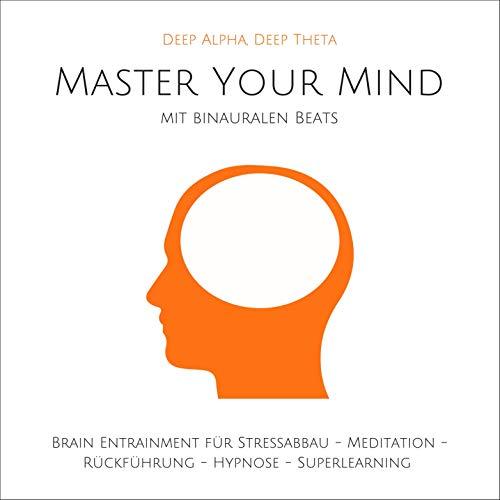 Master Your Mind. Deep Alpha, Deep Theta Titelbild