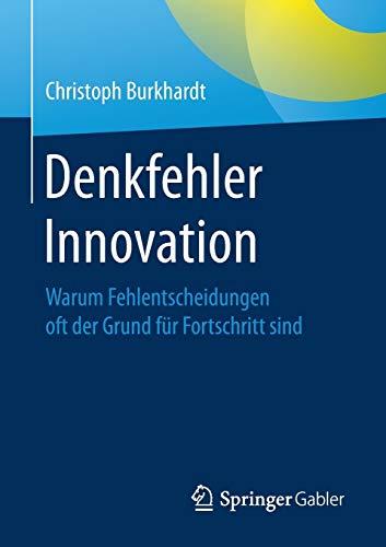 Denkfehler Innovation: Warum Fehlentscheidungen oft der Grund für Fortschritt sind