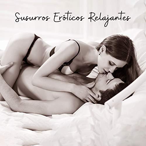 Susurros Eróticos Relajantes: Experiencia Orgásmica, Estado de Ánimo Para el Sexo, Placer Desnudo, Noche del Deseo