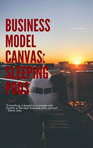 Business model canvas: Sleeping pods (English Edition)