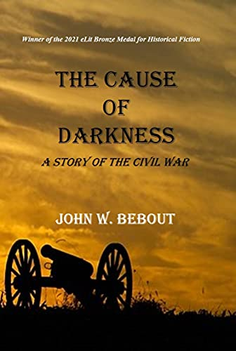 The Cause of Darkness: A Story of the Civil War (The Life and Redemption of Teddy Miller) by [John W. Bebout]