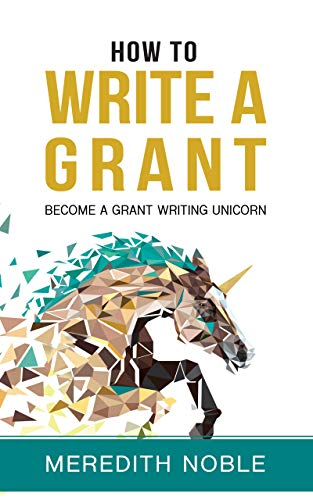 How to Write a Grant: Become a Grant Writing Unicorn