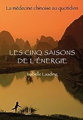 Les cinq saisons de l'énergie - La médecine chinoise au quotidien d'Isabelle Laading