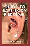 GUIDE TO SAFE BODY PIERCING: The Effective Guide To Self Compassion, Self Love And Ways To Make Yourself Beautiful, Attractive
