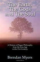 The Earth, The Gods and The Soul - A History of Pagan Philosophy: From the Iron Age to the 21st Century