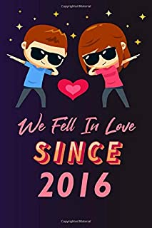 We fell in love since 2016: 120 lined journal / 6x9 notebook / Gift for valentines day / Gift for couples / for her / for ...