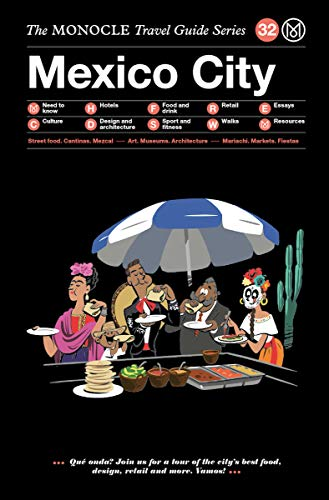 The Monocle Travel Guide to Mexico City: The Monocle Travel Guide Series