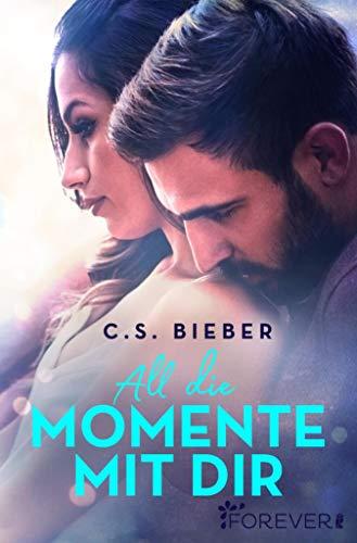 All die Momente mit dir (Oak Valley 2) von [C. S. Bieber]