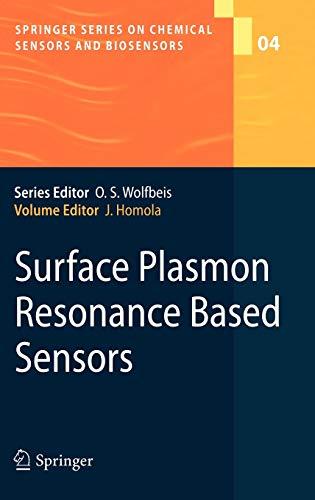 Surface Plasmon Resonance Based Sensors (Springer Series on Chemical Sensors and Biosensors, 4, Band 4)