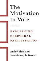 The Motivation to Vote: Explaining Electoral Participation