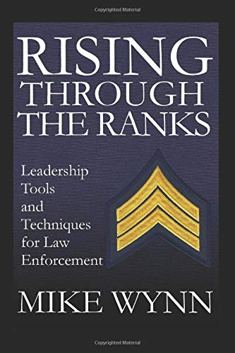 Compare Textbook Prices for Rising Through The Ranks: Leadership Tools and Techniques for Law Enforcement  ISBN 9781797887180 by Wynn, Mike,Wynn, JA
