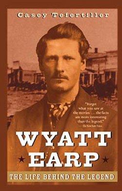 Casey Tefertiller: Wyatt Earp : The Life Behind the Legend (Paperback - Revised Ed.); 1999 Edition
