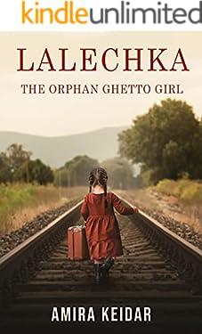 Lalechka, The Orphan Ghetto Girl : A WW2 Jewish Holocaust Survival True Story