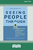 Seeing People Through: Unleash Your Leadership Potential with the Process Communication ModelÂ(R) (16pt Large Print Edition)